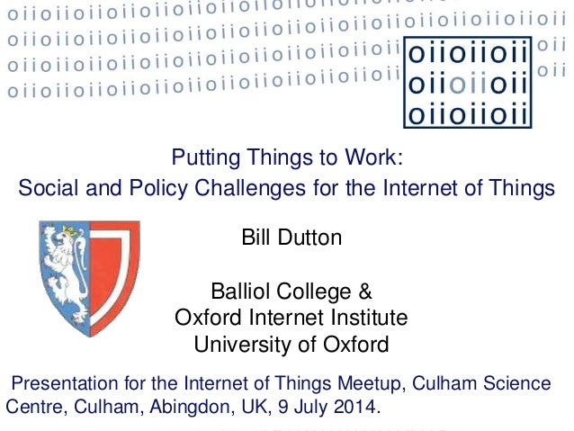 Putting Things to Work: Social and Policy Challenges for the Internet of Things Bill Dutton Balliol College & Oxford Inter...