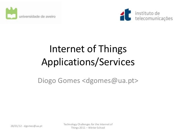 Internet of Things                      Applications/Services                   Diogo Gomes <dgomes@ua.pt>                ...