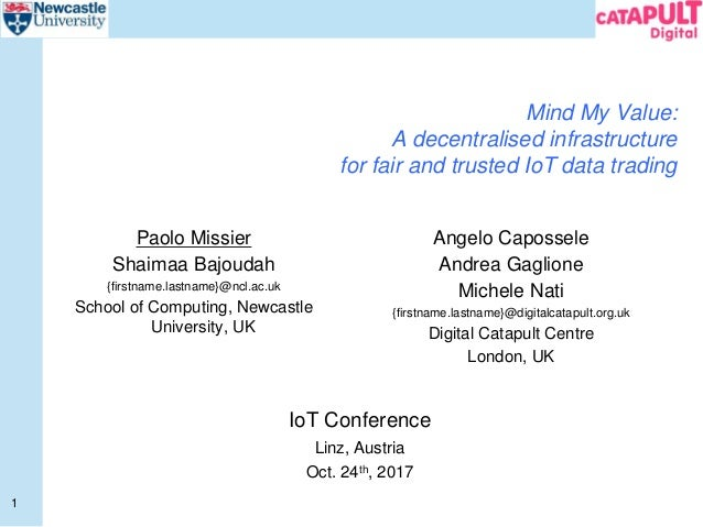 1 Mind My Value: A decentralised infrastructure for fair and trusted IoT data trading Paolo Missier Shaimaa Bajoudah {firs...