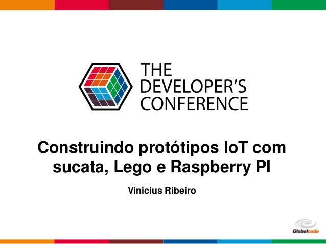 Globalcode – Open4education Construindo protótipos IoT com sucata, Lego e Raspberry PI Vinicius Ribeiro