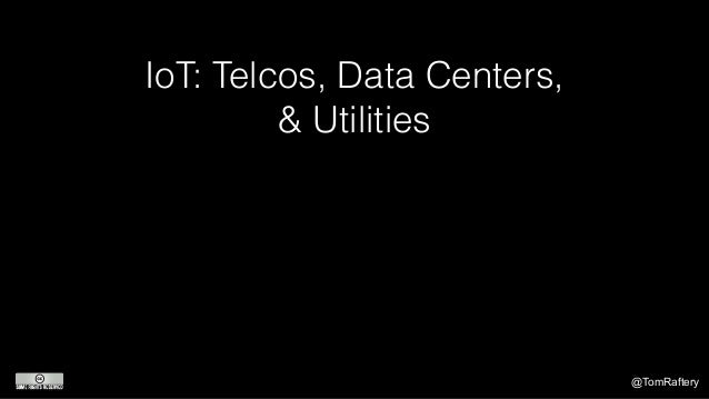 @TomRaftery IoT: Telcos, Data Centers, & Utilities