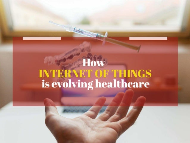 How INTERNET OF THINGS is evolving healthcare