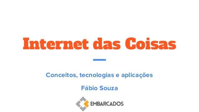 Internet das Coisas Conceitos, tecnologias e aplicações Fábio Souza