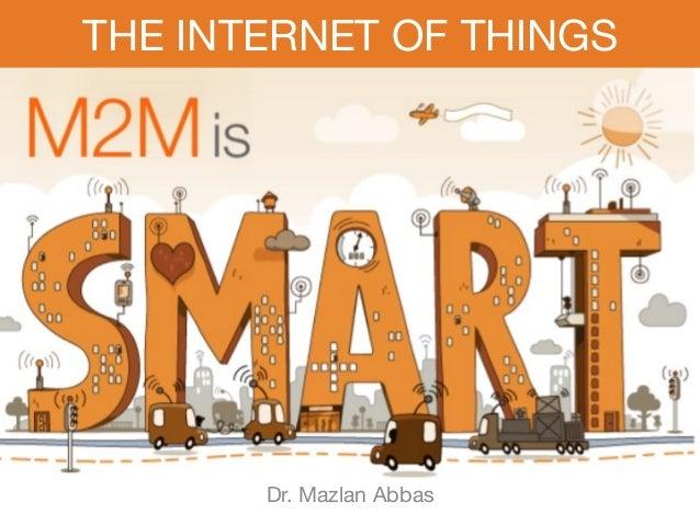 Dr. Mazlan Abbas THE INTERNET OF THINGS