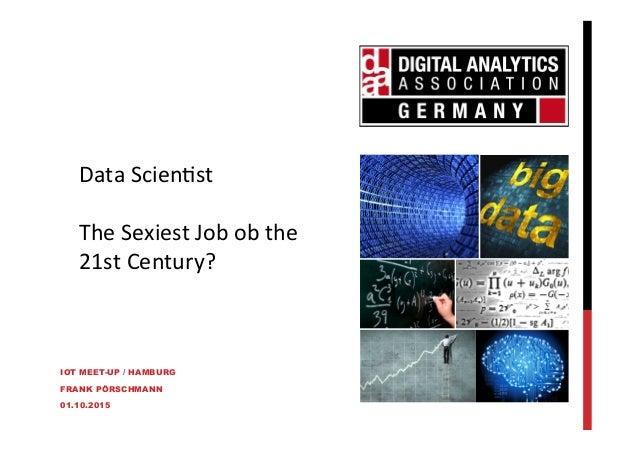 IOT MEET-UP / HAMBURG FRANK PÖRSCHMANN 01.10.2015 Data$Scien*st$ $ The$Sexiest$Job$ob$the$ 21st$Century?$ $ $$