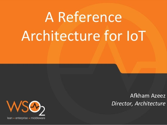 """Director,  Architecture   A""""ham  Azeez   A  Reference   Architecture  for  IoT"""