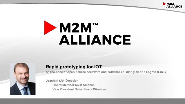 Rapid prototyping for IOT on the base of open source hardware and software i.e. mangOH and Legato (Linux) Joachim (Jo) Dre...