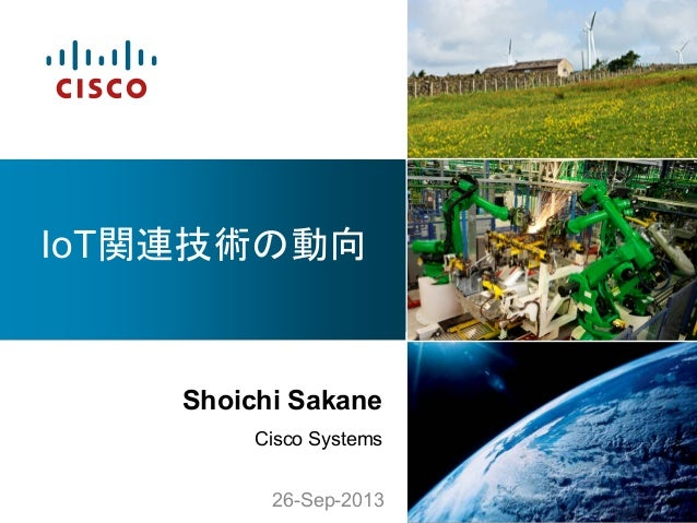 Shoichi Sakane Cisco Systems IoT関連技術の動向	 26-Sep-2013