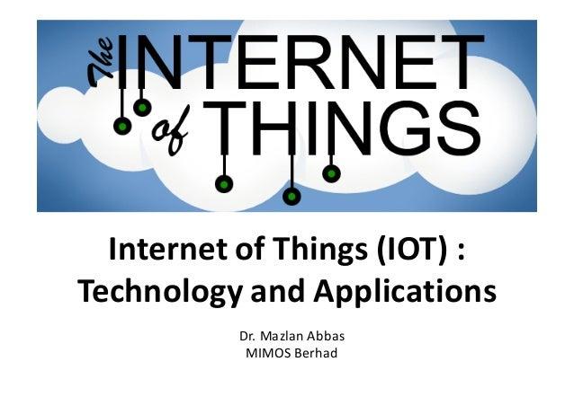 InternetofThings(IOT): TechnologyandApplications Dr.MazlanAbbas MIMOSBerhad