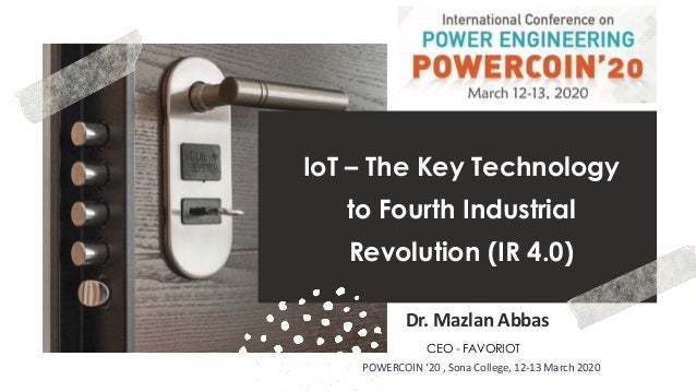 favoriot IoT – The Key Technology to Fourth Industrial Revolution (IR 4.0) Dr. Mazlan Abbas CEO - FAVORIOT POWERCOIN '20 ,...