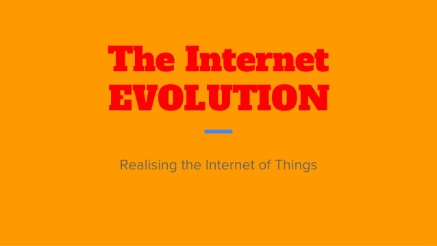 The Internet EVOLUTION