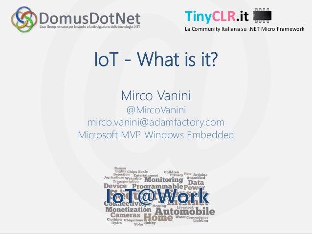 TinyCLR.it TinyCLR.it La Community Italiana su .NET Micro Framework IoT - What is it? Mirco Vanini @MircoVanini mirco.vani...
