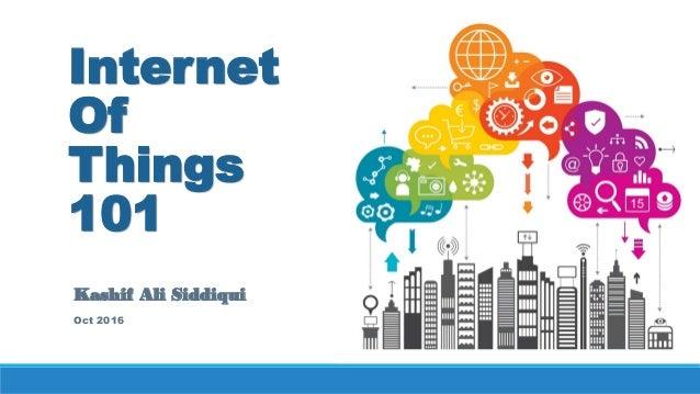Internet Of Things 101 Kashif Ali Siddiqui Oct 2016
