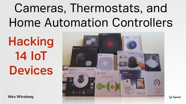 Wes Wineberg Cameras, Thermostats, and Home Automation Controllers Hacking 14 IoT Devices