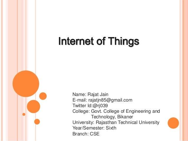 Name: Rajat Jain E-mail: rajatjn85@gmail.com Twitter Id:@rj039 College: Govt. College of Engineering and Technology, Bikan...