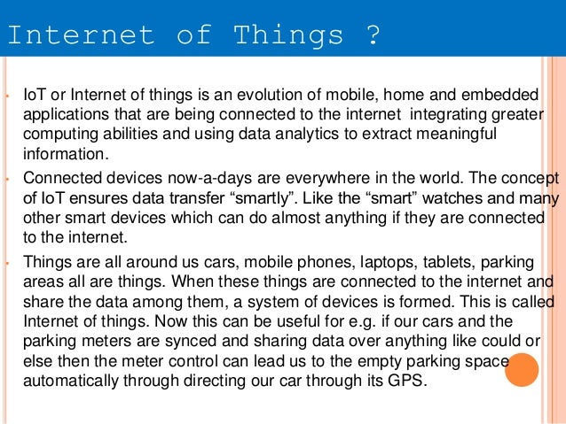 Internet of Things ? • IoT or Internet of things is an evolution of mobile, home and embedded applications that are being ...