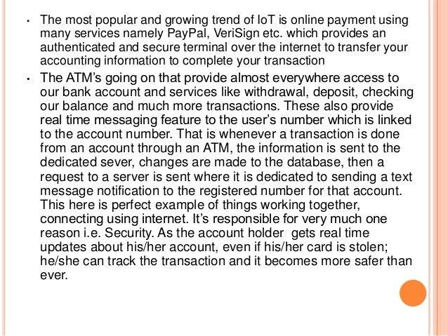 • The most popular and growing trend of IoT is online payment using many services namely PayPal, VeriSign etc. which provi...