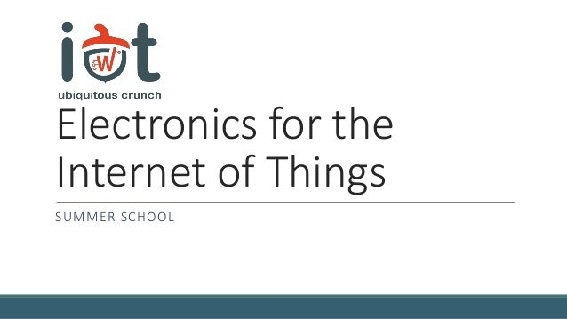 Electronics for the Internet of Things SUMMER SCHOOL
