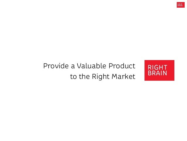 Provide a Valuable Product to the Right Market