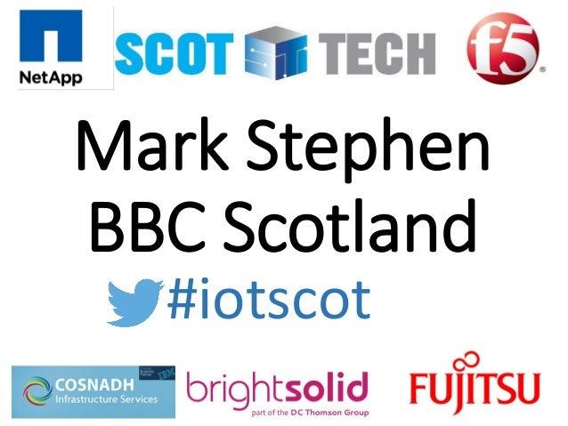 Mark Stephen BBC Scotland #iotscot ...