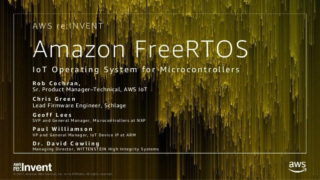 © 2017, Amazon Web Services, Inc. or its Affiliates. All rights reserved. Amazon FreeRTOS I o T O p e r a t i n g S y s t ...