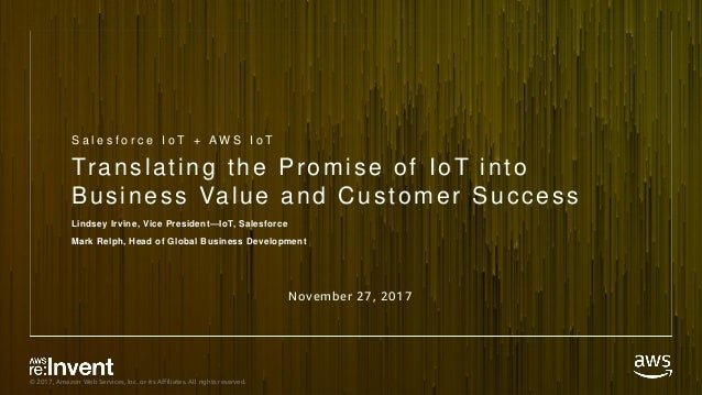 © 2017, Amazon Web Services, Inc. or its Affiliates. All rights reserved. Translating the Promise of IoT into Business Val...
