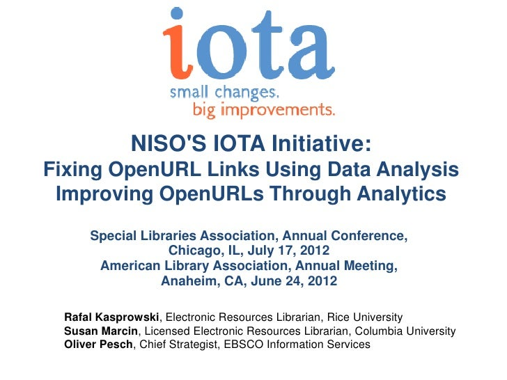 NISOS IOTA Initiative:Fixing OpenURL Links Using Data Analysis Improving OpenURLs Through Analytics      Special Libraries...