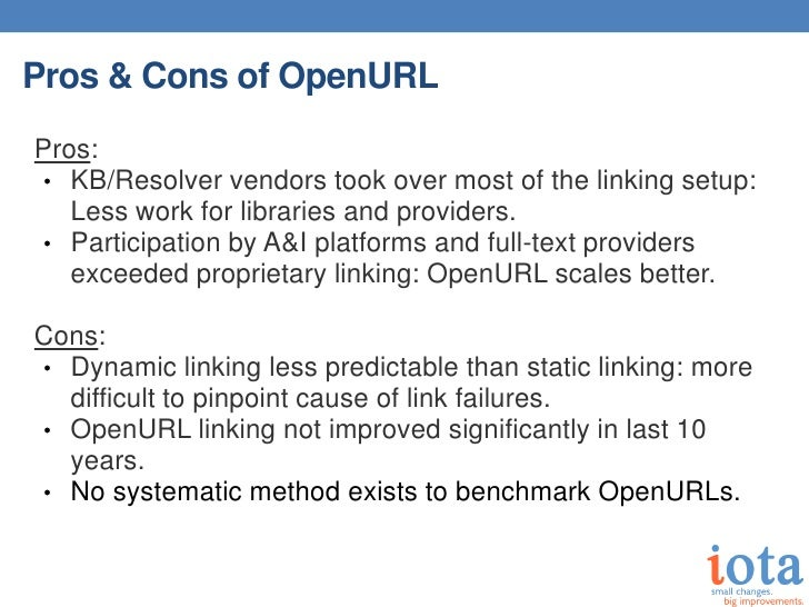 Pros & Cons of OpenURLPros:• KB/Resolver vendors took over most of the linking setup:   Less work for libraries and provid...