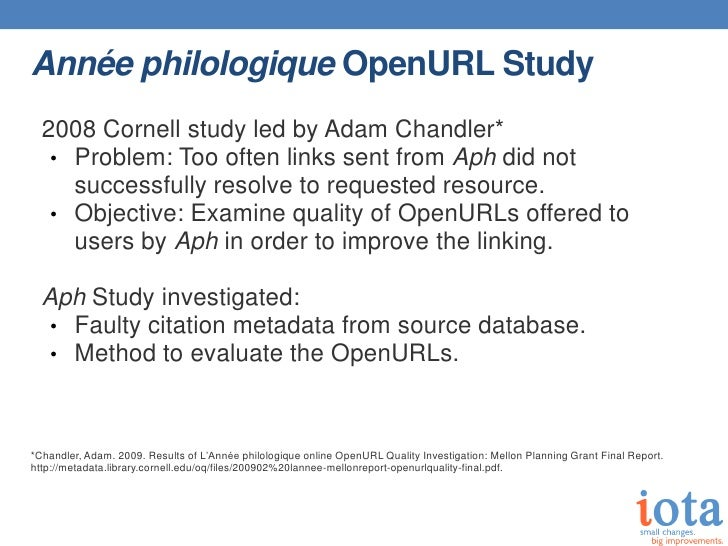 Année philologique OpenURL Study  2008 Cornell study led by Adam Chandler*   • Problem: Too often links sent from Aph did ...