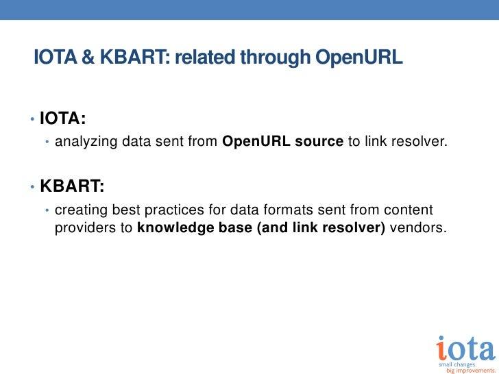 IOTA & KBART: related through OpenURL• IOTA:   • analyzing data sent from OpenURL source to link resolver.• KBART:  • crea...