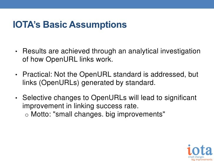 IOTA's Basic Assumptions• Results are achieved through an analytical investigation  of how OpenURL links work.• Practical:...