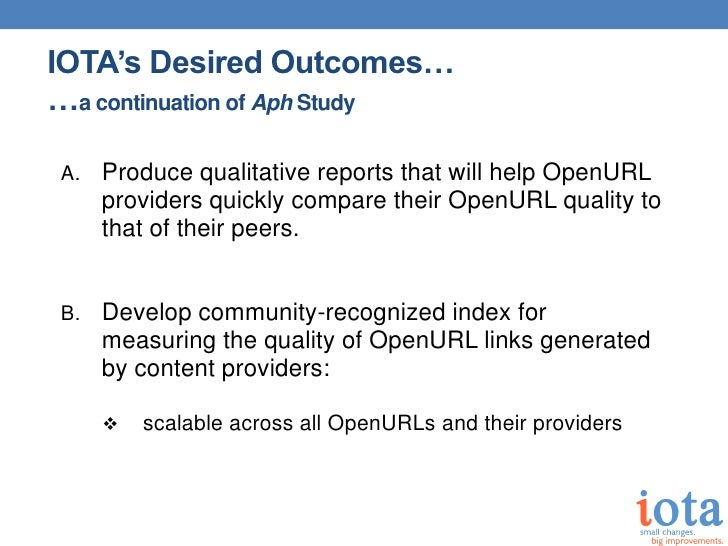 IOTA's Desired Outcomes……a continuation of Aph StudyA.   Produce qualitative reports that will help OpenURL     providers ...