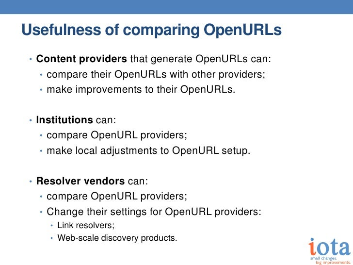 Usefulness of comparing OpenURLs• Content providers that generate OpenURLs can:  • compare their OpenURLs with other provi...