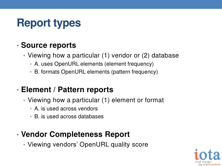 Report types• Source reports  • Viewing how a particular (1) vendor or (2) database    • A. uses OpenURL elements (element...