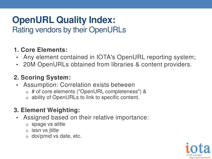 OpenURL Quality Index:Rating vendors by their OpenURLs1. Core Elements: • Any element contained in IOTAs OpenURL reporting...