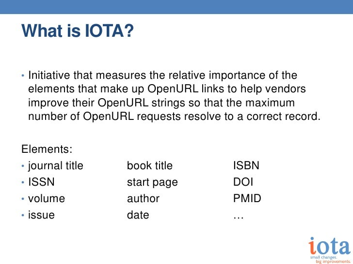 What is IOTA?• Initiative that measures the relative importance of the elements that make up OpenURL links to help vendors...