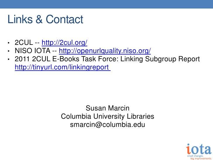 Links & Contact• 2CUL -- http://2cul.org/• NISO IOTA -- http://openurlquality.niso.org/• 2011 2CUL E-Books Task Force: Lin...