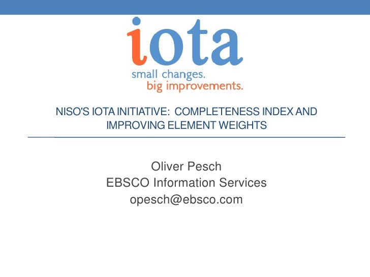 NISOS IOTA INITIATIVE: COMPLETENESS INDEX AND          IMPROVING ELEMENT WEIGHTS              Oliver Pesch        EBSCO In...