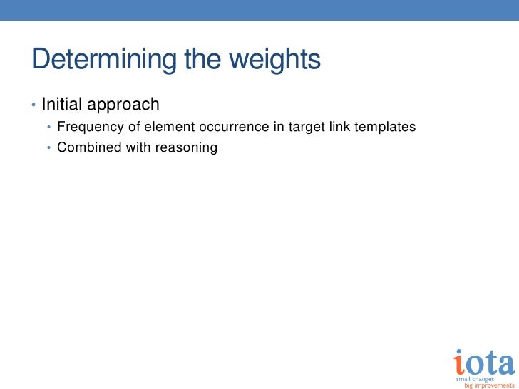 Determining the weights• Initial approach   • Frequency of element occurrence in target link templates   • Combined with r...