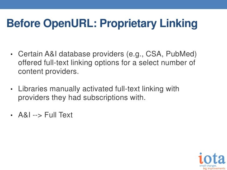 Before OpenURL: Proprietary Linking• Certain A&I database providers (e.g., CSA, PubMed)  offered full-text linking options...