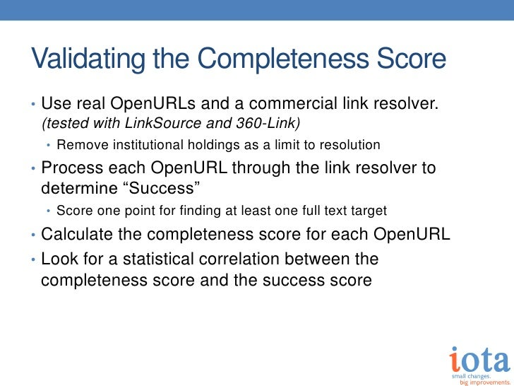 Validating the Completeness Score• Use real OpenURLs and a commercial link resolver.  (tested with LinkSource and 360-Link...