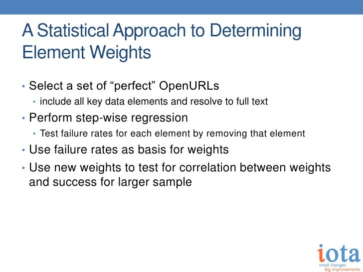 """A Statistical Approach to DeterminingElement Weights• Select a set of """"perfect"""" OpenURLs  • include all key data elements ..."""