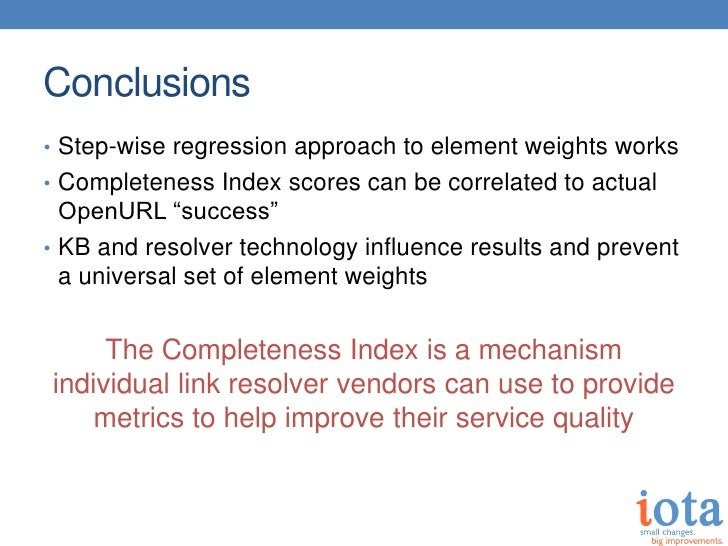Conclusions• Step-wise regression approach to element weights works• Completeness Index scores can be correlated to actual...