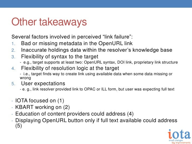 """Other takeawaysSeveral factors involved in perceived """"link failure"""":1. Bad or missing metadata in the OpenURL link2. Inacc..."""