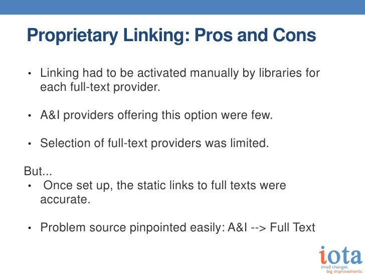 Proprietary Linking: Pros and Cons• Linking had to be activated manually by libraries for   each full-text provider.• A&I ...