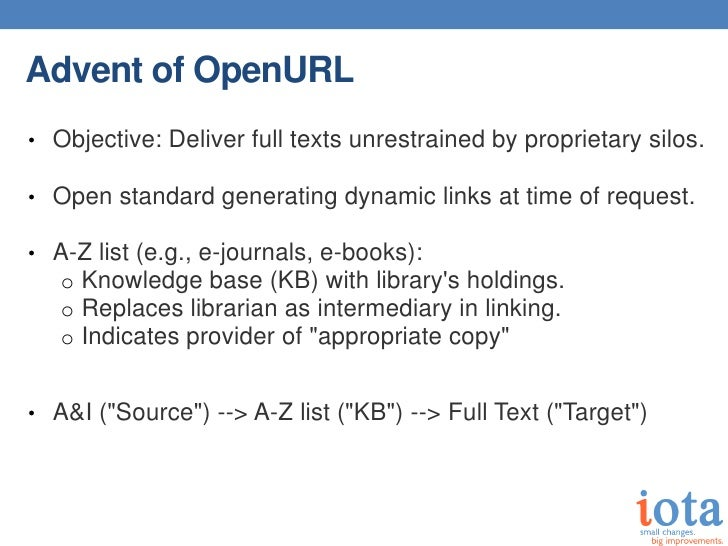 Advent of OpenURL• Objective: Deliver full texts unrestrained by proprietary silos.• Open standard generating dynamic link...