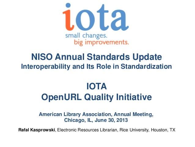 NISO Annual Standards Update Interoperability and Its Role in Standardization IOTA OpenURL Quality Initiative American Lib...