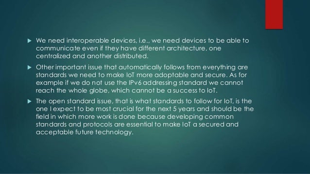  We need interoperable devices, i.e., we need devices to be able to communicate even if they have different architecture,...