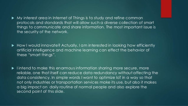  My interest area in Internet of Things is to study and refine common protocols and standards that will allow such a dive...