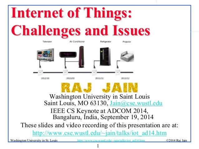 1 ©2014 Raj Jainhttp://www.cse.wustl.edu/~jain/talks/iot_ad14.htmWashington University in St. Louis Internet of Things:Int...